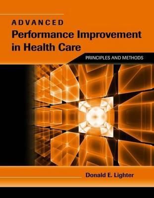 Advanced Performance Improvement in Health Care By Lighter, Donald E.